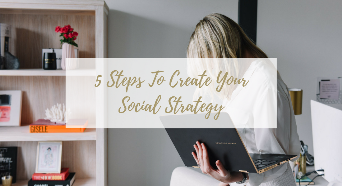 5 Steps To Create Your Social Strategy